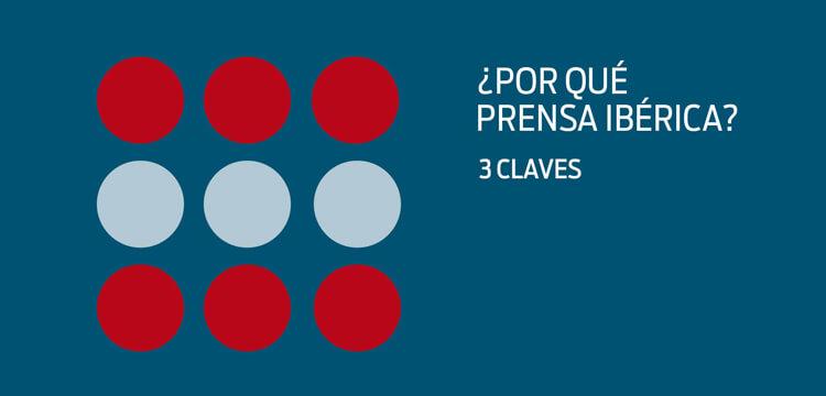 ¿Por qué Prensa Ibérica? 3 claves